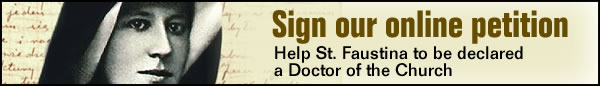 Sign our online petition  Help St. Faustina to be declared a Doctor of the Church