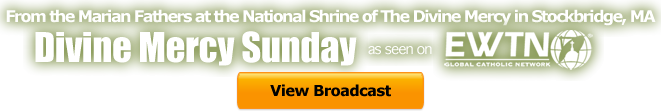 From the Marian Fathers at the National Shrine of The Divine Mercy - Divine Mercy Sunday as seen on EWTN