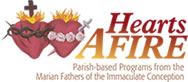 Hearts Afire Parish-based Programs from the Marians of the Immaculate Conception