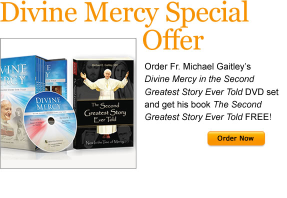 Divine Mercy Special Offer  Order Fr. Michael Gaitley's Divine Mercy in the Second Greatest Story Ever Told DVD set and get his book The Second Greatest Story Ever Told FREE!  Order Now