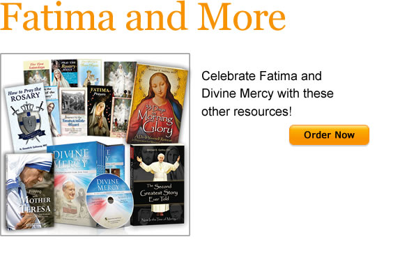 Fatima and More  Celebrate Fatima and Divine Mercy with these other resources!  Order Now