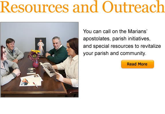 Resources and Outreach  You can call on the Marians' apostolates, parish initiatives, and special resources to revitalize your parish andcommunity.  Read More