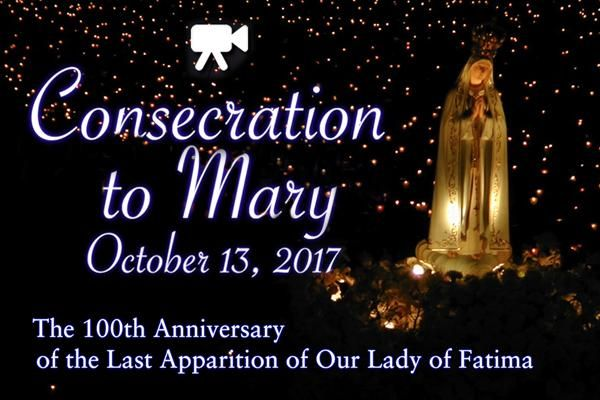 Marian Consecration in Honor of the 100th Anniversary of Our Lady of Fatima