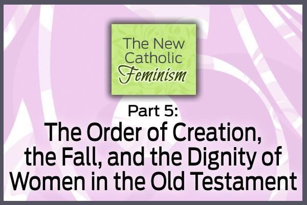 Part 5: The New Catholic Feminism