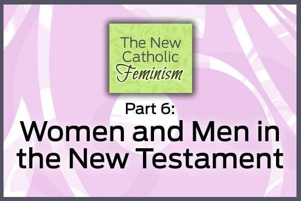 Part 6: The New Catholic Feminism
