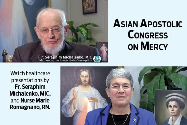 Asian Apostolic Congress on Mercy  Watch healthcare presentations by Fr. Seraphim Michalenko, MIC, and Nurse Marie Romagnano, RN.