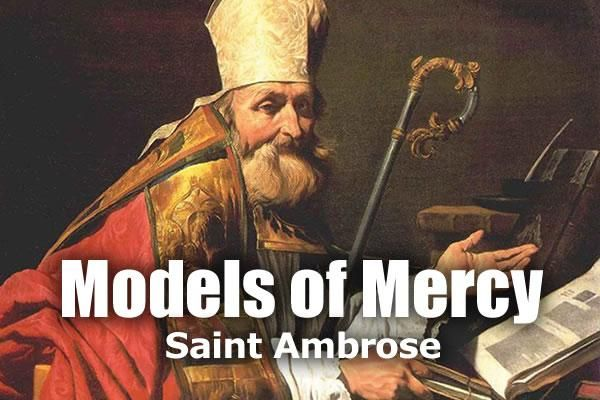 Models of Mercy: St. Ambrose