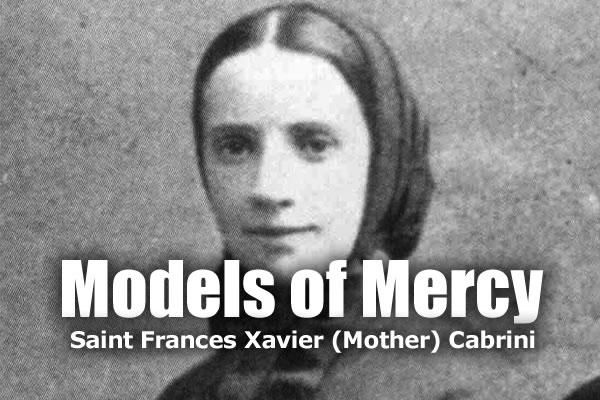 Models of Mercy: Saint Frances Xavier Cabrini