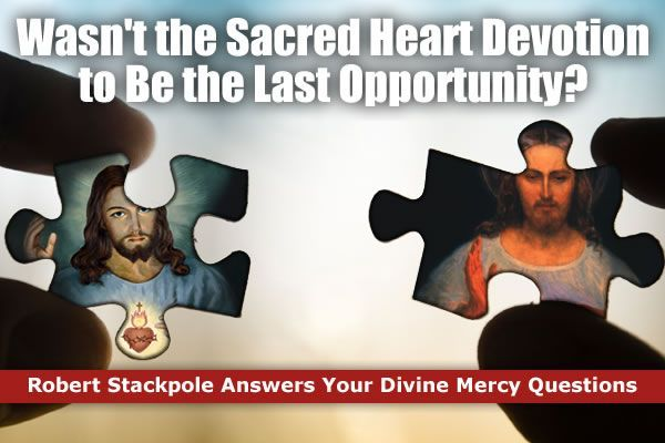 Wasn't the Sacred Heart Devotion to Be the Last Opportunity?