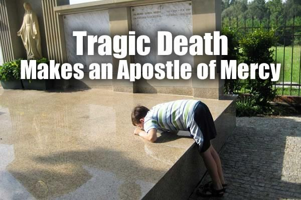 Tragic Death Makes an Apostle of Mercy