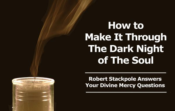 How Can I Make It Through 'The Dark Night of the Soul'?