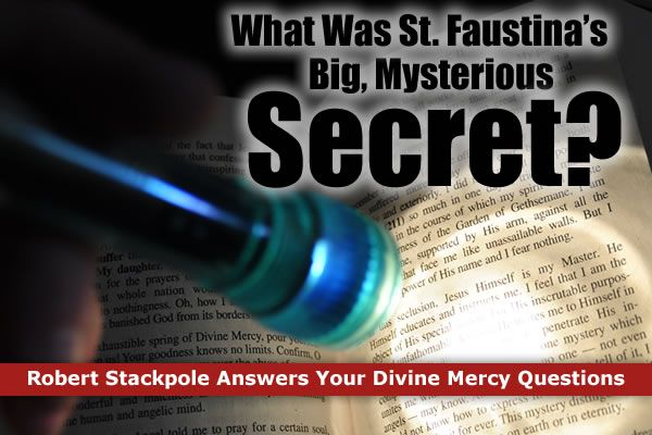 What Was St Faustinas Big Mysterious Secret The Divine Mercy