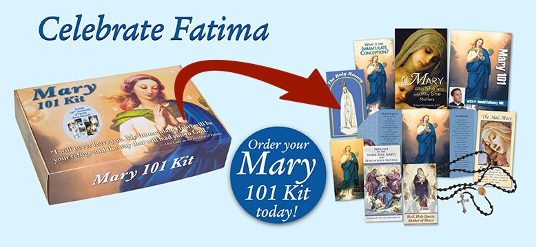 Celebrate Fatima  Order your Mary 101 Kit today!