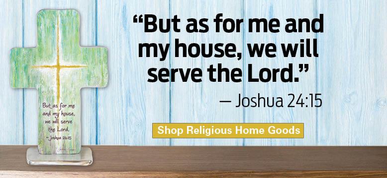 'But as for me and my house, we will serve the Lord.' - Joshua 24:15  Shop Religious Home Goods