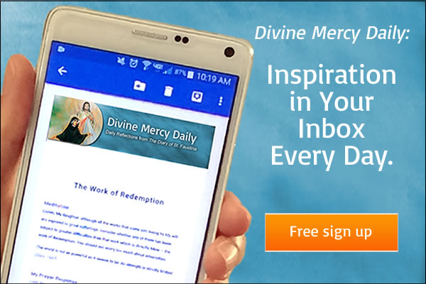Divine Mercy Daily:  Inspiration in Your Inbox Every Day.  Free sign up