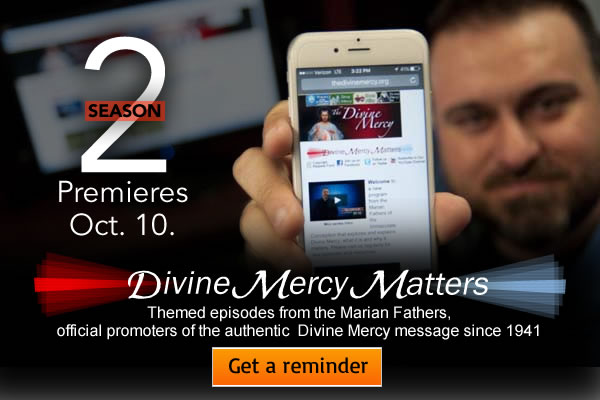 Season 2 Premiers Oct. 10  Divine Mercy Matters  Themed episodes from the Marian Fathers, official promoters of the authentic Divine Mercy message since 1941  Get a reminder