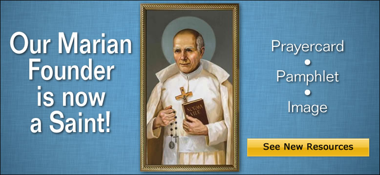 Our Marian Founder is now a Saint!  Prayercard | Pamphlet | Image  See New Resources