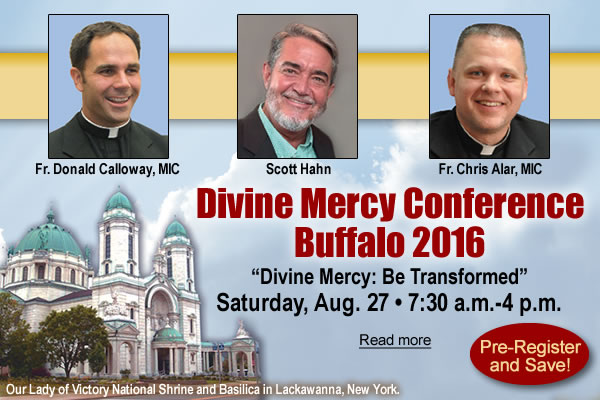 Our Lady of Victory National Shrine and Basilica in Lackawanna, New York | Fr. Donald Calloway, MIC; Scott Hahn; Fr. Chris Alar, MIC | Divine Mercy Conference Buffalo 2016 'Divine Mercy: Be Transformed' Saturday, Aug. 27 7:30 a.m.-4 p.m.  Pre-Register and Save!  Read more