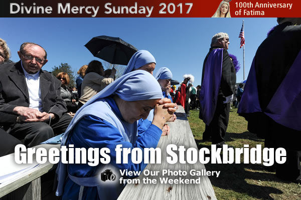 Divine Mercy Sunday 2017  100th Anniverary of Fatima  Greetings from Stockbridge  View our Photo Gallery from the Weekend