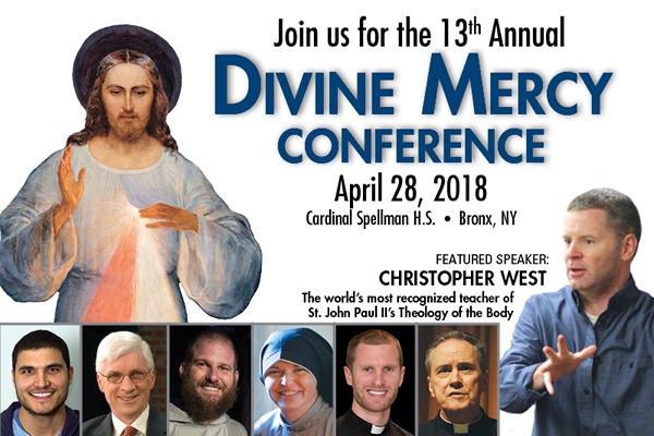Join us for the 13th Annual Divine Mercy Conference  April 28, 2018  Cardinal Spellman H.S.  Bronx, NY  FEATURED SPEAKER: CHRISTOPHER WEST The World's most recognized teacher of St. John Paul II's Theology of the Body
