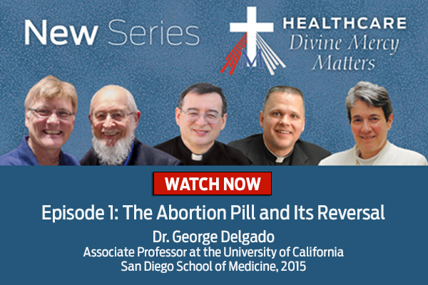New Series  Healthcare Divine Mercy Matters  WATCH NOW  Episode 1: The Abortion Pill and Its Reversal  Dr. George Delgado  Associate Professor at the University of California, San Diego School of Medicine, 2015