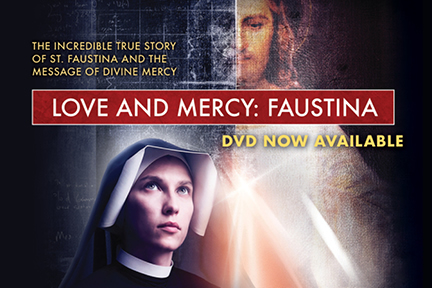 The Incredible True Story of St. Faustina and the Message of Divine Mercy  Love and Mercy: Faustina  DVD Now Available