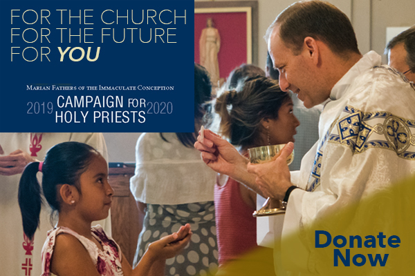 For the Church For the Future For You  Marian Fathers of the Immaculate Conception 2019 Campaign For Holy Priests 2020  Donate Now