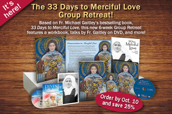 It's here!  The 33 Days to Merciful Love Group Retreat!  Based on Fr. Michael Gaitley's bestselling book, 33 Days to Merciful Love, this new 6-week Group Retreat features a workbook, talks by Fr. Gaitley on DVD, and more!  Order by Oct. 10 and save 25%
