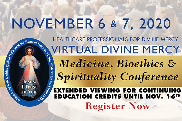 November 6 & 7, 2020  Healthcare Professionals for Divine Mercy  Virtual Divine Mercy medicine, Bioethics, & Spirituality Conference  Extended Viewing For Continuing Education Credits Until Nov. 16  Register Now