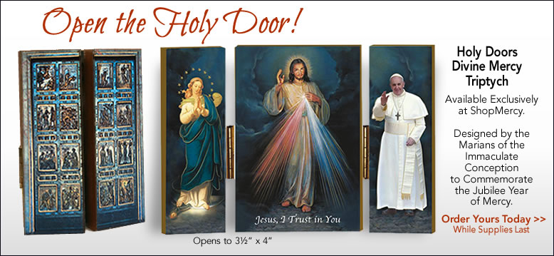 Holy Doors Divine MErcy Triptych  Available Exclusicely at ShopMercy.  Designed by the Marians of the Immaculate Conception to Commemorate the Jubilee Year of Mercy.  Order Yours Today While Supplies Last