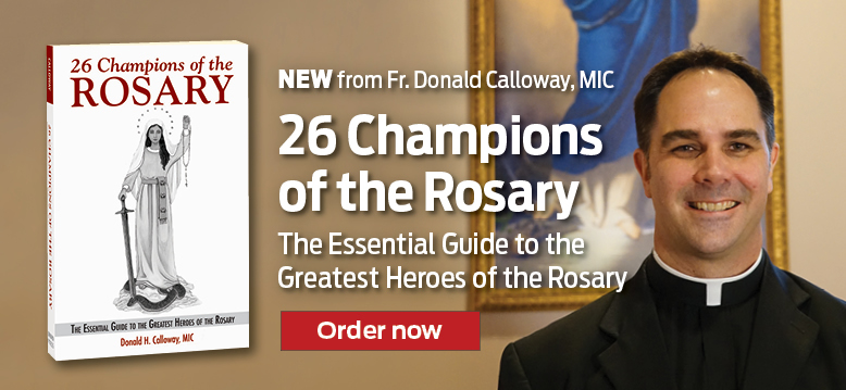 NEW from Fr. Donald Calloway, MIC  26 Champions of the Rosary  The Essential Guide to the Greatest Heroes of the Rosary  Order now