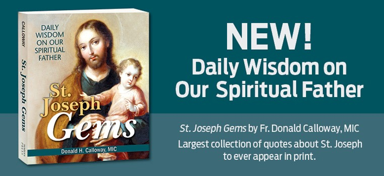 NEW!  Daily Wisdom on Our Spiritual Father  St. Joseph Gems by Fr. Donald Calloway, MIC  Largest collection of quotes about St. Joseph to ever appear in print.